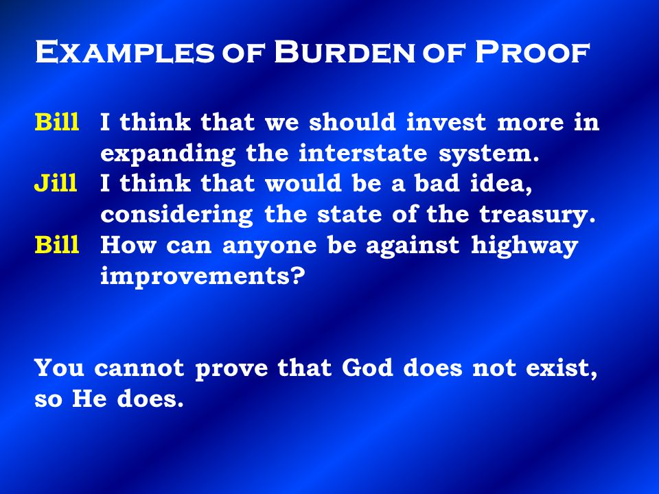 Examples of Burden of Proof Bill I think that we should invest more in expanding the interstate system.