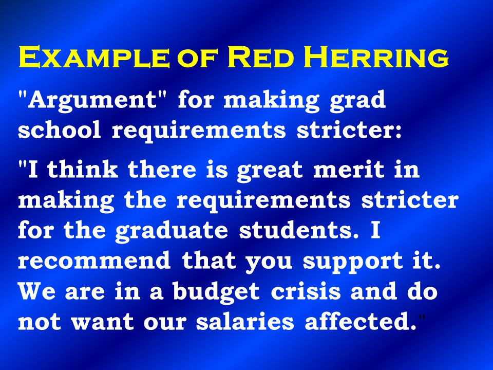 Example of Red Herring Argument for making grad school requirements stricter: I think there is great merit in making the requirements stricter for the graduate students.