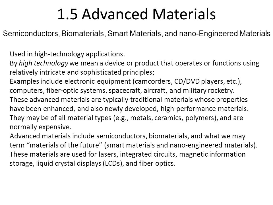 1.5 Advanced Materials Used in high-technology applications. By high technology we mean a device or product that operates or functions using relativel