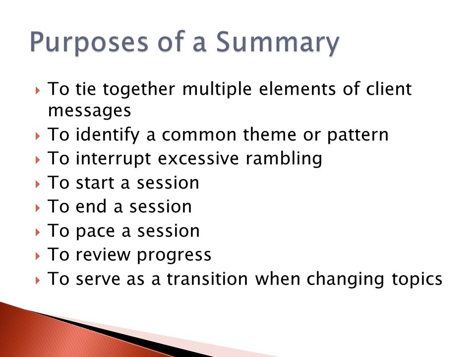  To tie together multiple elements of client messages  To identify a common theme or pattern  To interrupt excessive rambling  To start a session