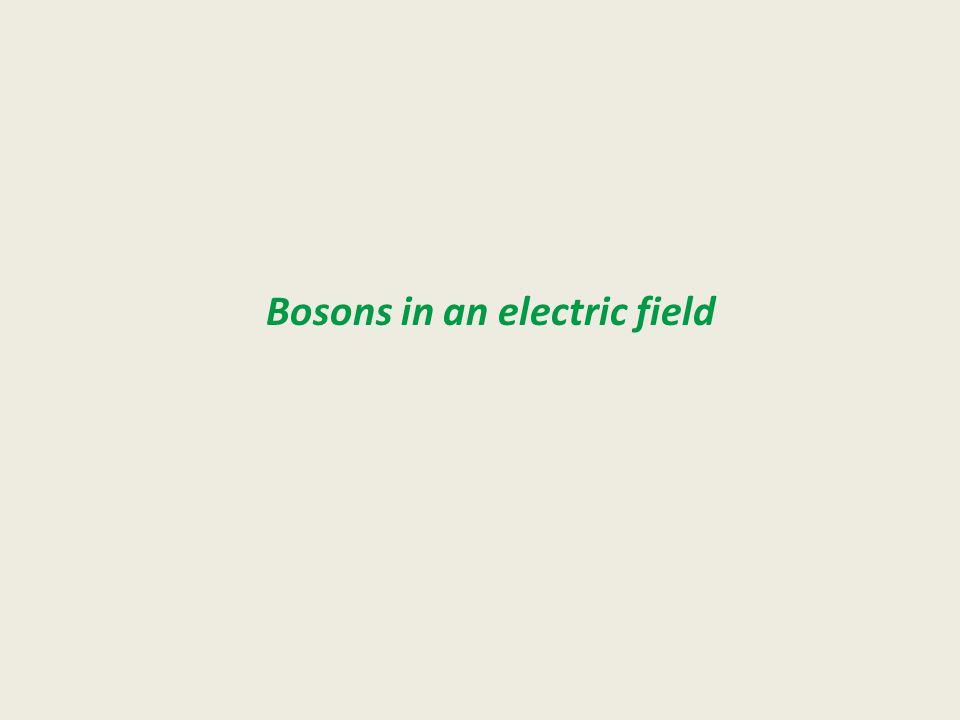 Bosons in an electric field
