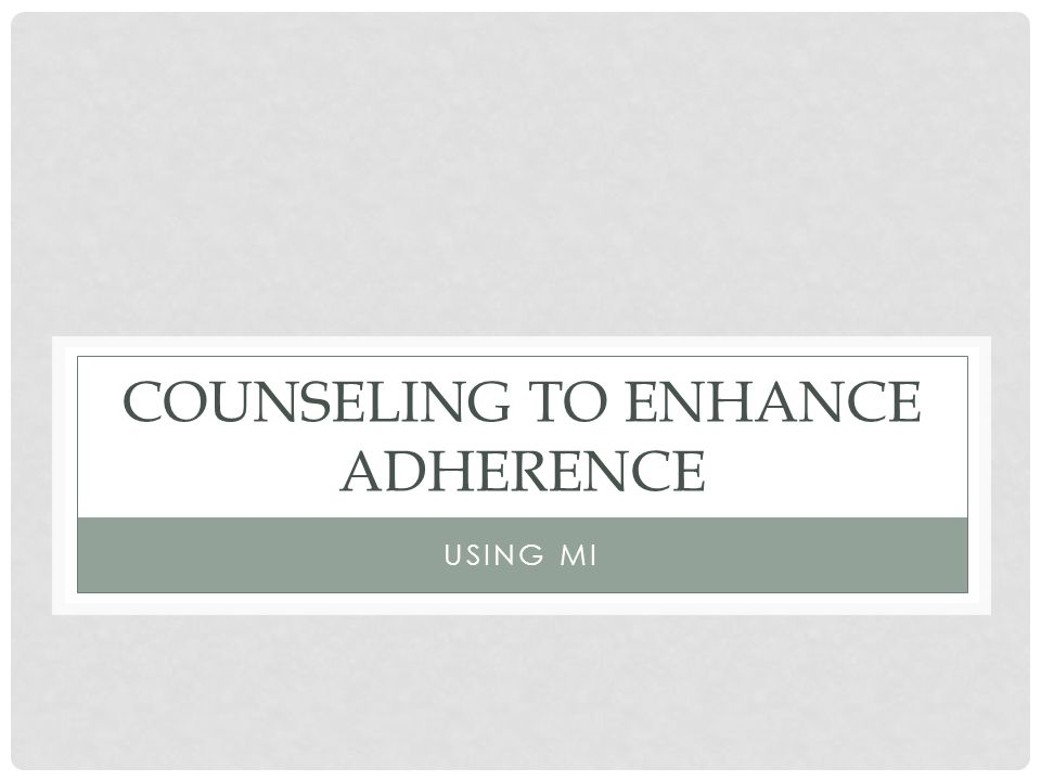 COUNSELING TO ENHANCE ADHERENCE USING MI