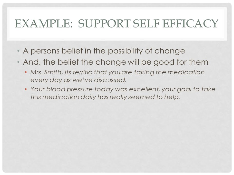 EXAMPLE: SUPPORT SELF EFFICACY A persons belief in the possibility of change And, the belief the change will be good for them Mrs.