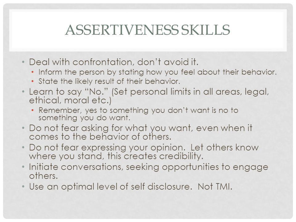 ASSERTIVENESS SKILLS Deal with confrontation, don't avoid it.