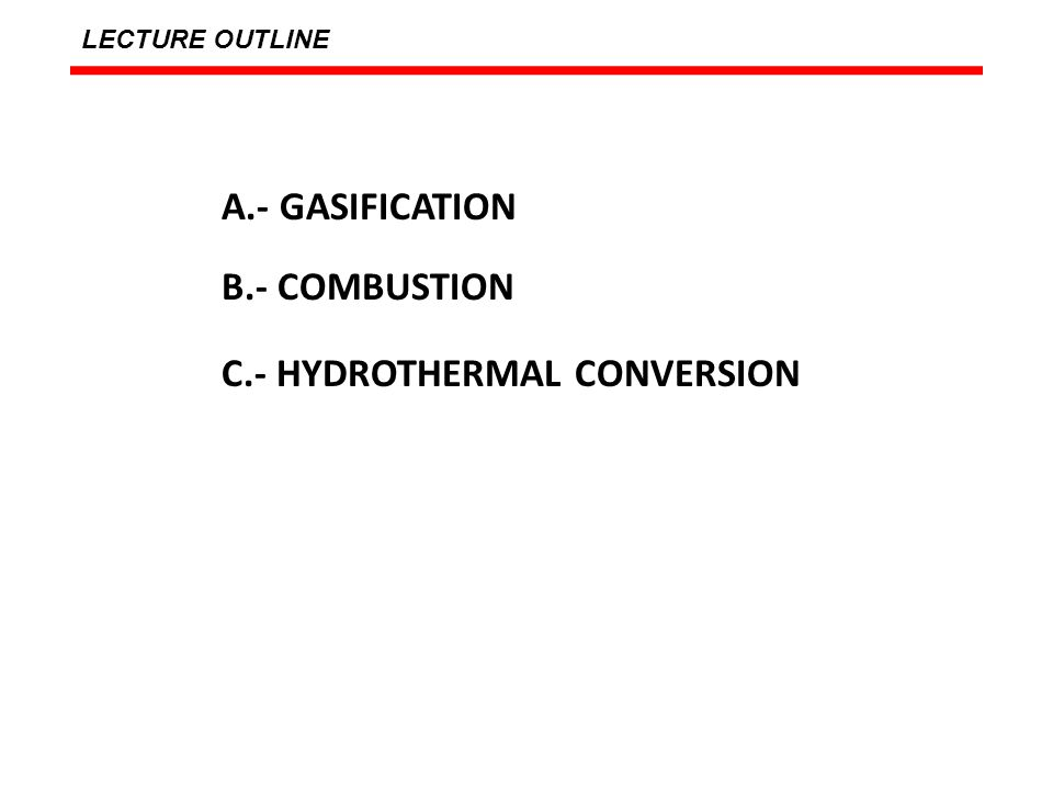 A.- GASIFICATION (700 -1400 o C) THERMOCHEMICAL GASIFICATION IS THE CONVERSION BY PARTIAL OXIDATION AT ELEVATED TEMPERATURES OF A CARBONACEOUS FEEDSTOCK INTO A GASEOUS ENERGY CARRIER CONSISTING OF PERMANENT GASES AND TARS.