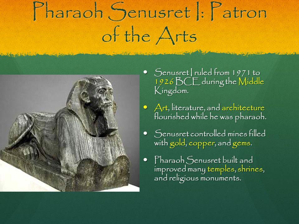 Pharaoh Senusret I: Patron of the Arts Senusret I ruled from 1971 to 1926 BCE during the Middle Kingdom. Senusret I ruled from 1971 to 1926 BCE during