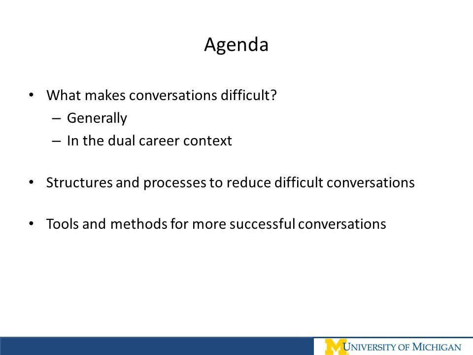 Agenda What makes conversations difficult? – Generally – In the dual career context Structures and processes to reduce difficult conversations Tools a