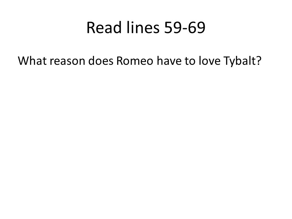 Read lines 59-69 What reason does Romeo have to love Tybalt?