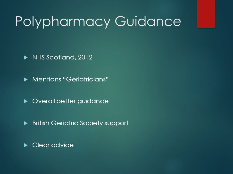 Polypharmacy Guidance  NHS Scotland, 2012  Mentions Geriatricians  Overall better guidance  British Geriatric Society support  Clear advice
