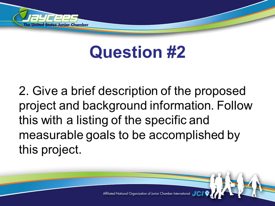 Question #2 2. Give a brief description of the proposed project and background information.