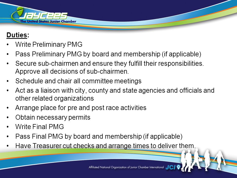 Duties: Write Preliminary PMG Pass Preliminary PMG by board and membership (if applicable) Secure sub ‑ chairmen and ensure they fulfill their responsibilities.