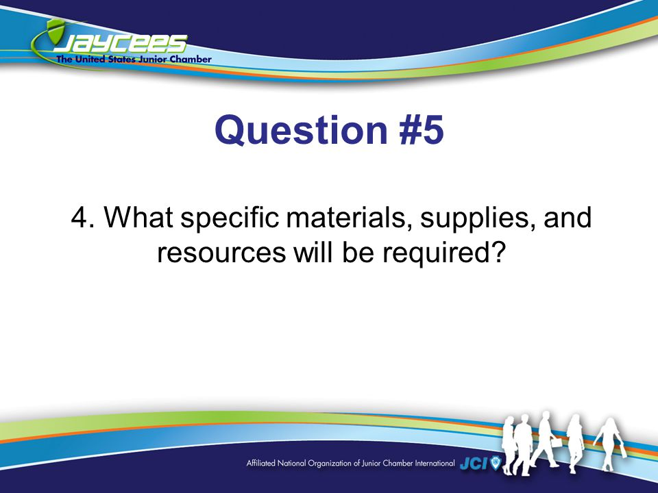 Question #5 4. What specific materials, supplies, and resources will be required