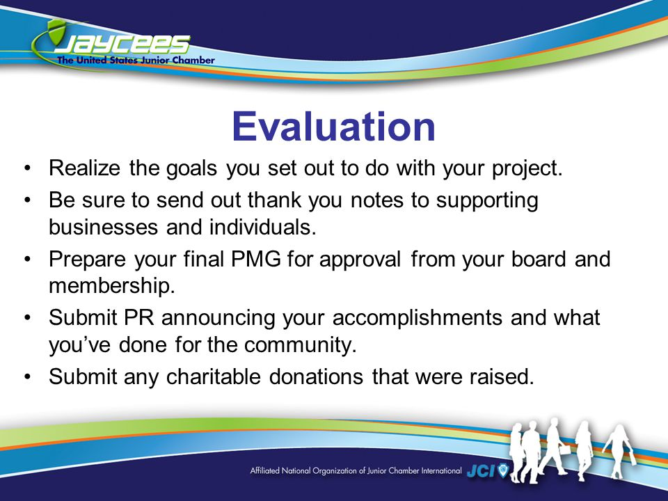 Evaluation Realize the goals you set out to do with your project.
