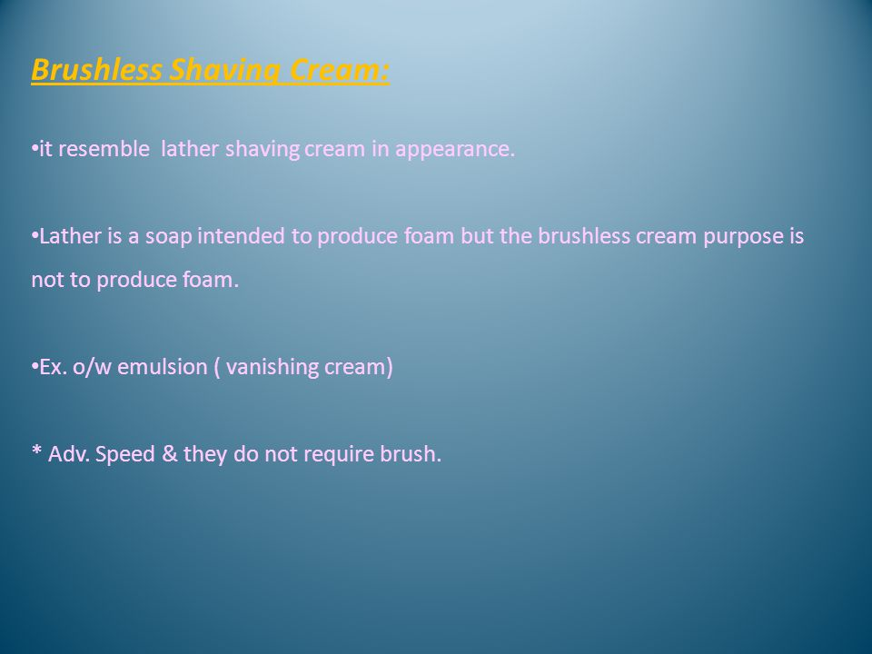 Brushless Shaving Cream: it resemble lather shaving cream in appearance.
