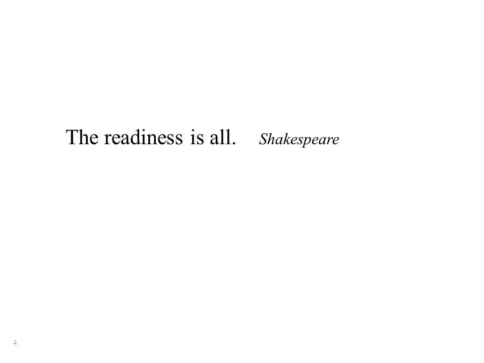 The readiness is all. Shakespeare 4