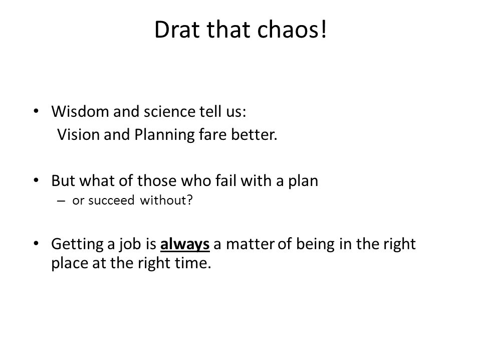 Drat that chaos. Wisdom and science tell us: Vision and Planning fare better.
