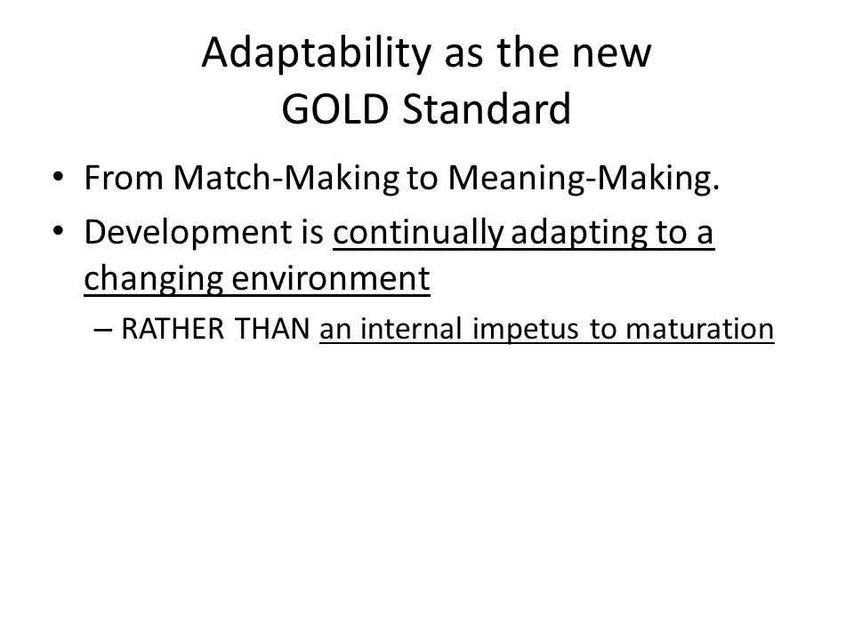 Adaptability as the new GOLD Standard From Match-Making to Meaning-Making.