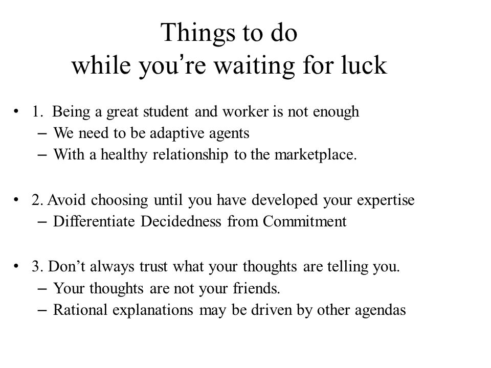 Things to do while you ' re waiting for luck 1.