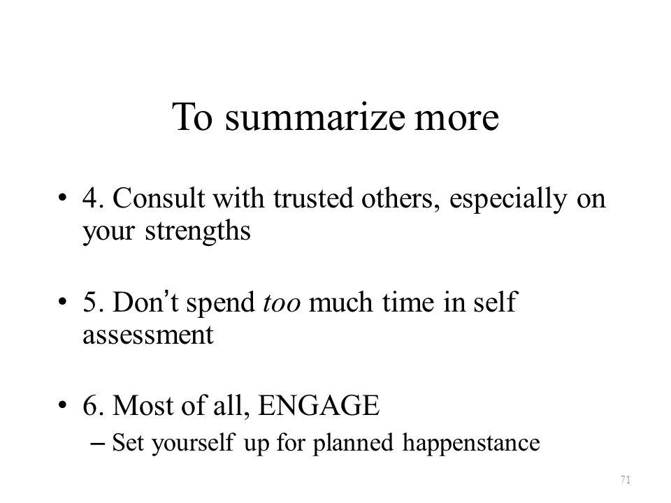 To summarize more 4. Consult with trusted others, especially on your strengths 5.