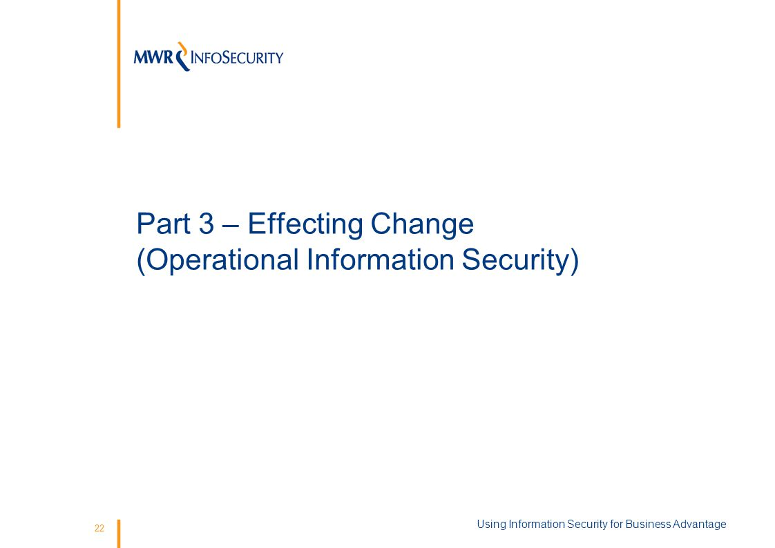 22 Using Information Security for Business Advantage Part 3 – Effecting Change (Operational Information Security)