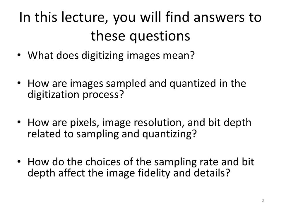 In this lecture, you will find answers to these questions What does digitizing images mean? How are images sampled and quantized in the digitization p