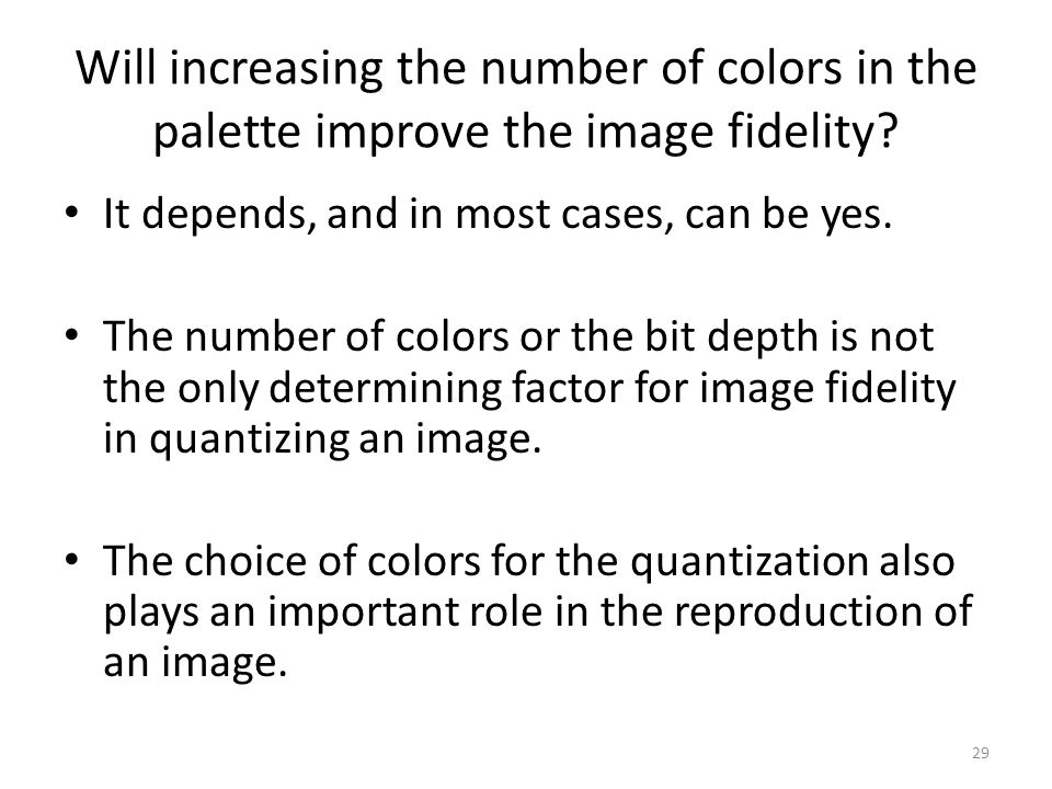 Will increasing the number of colors in the palette improve the image fidelity? It depends, and in most cases, can be yes. The number of colors or the