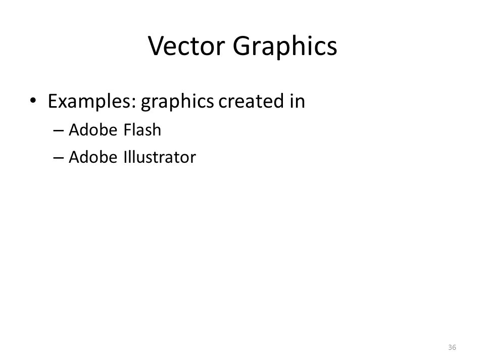 36 Vector Graphics Examples: graphics created in – Adobe Flash – Adobe Illustrator