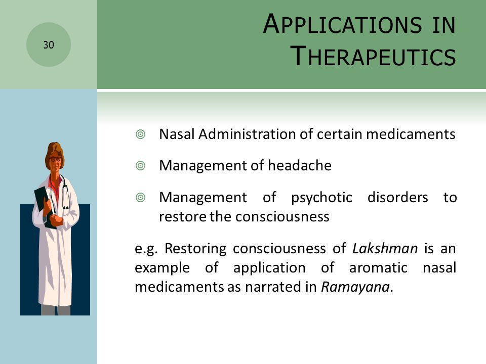  Nasal Administration of certain medicaments  Management of headache  Management of psychotic disorders to restore the consciousness e.g.