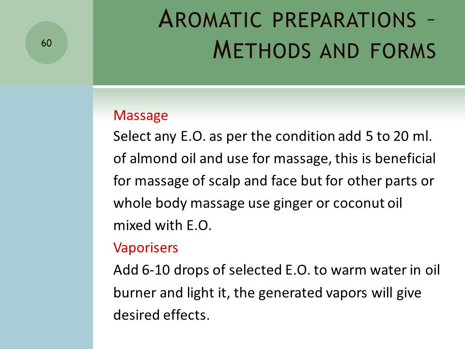 A ROMATIC PREPARATIONS – M ETHODS AND FORMS 60 Massage Select any E.O.