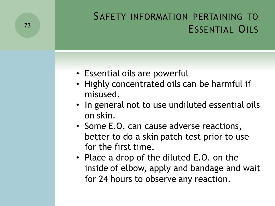 S AFETY INFORMATION PERTAINING TO E SSENTIAL O ILS 73 Essential oils are powerful Highly concentrated oils can be harmful if misused.