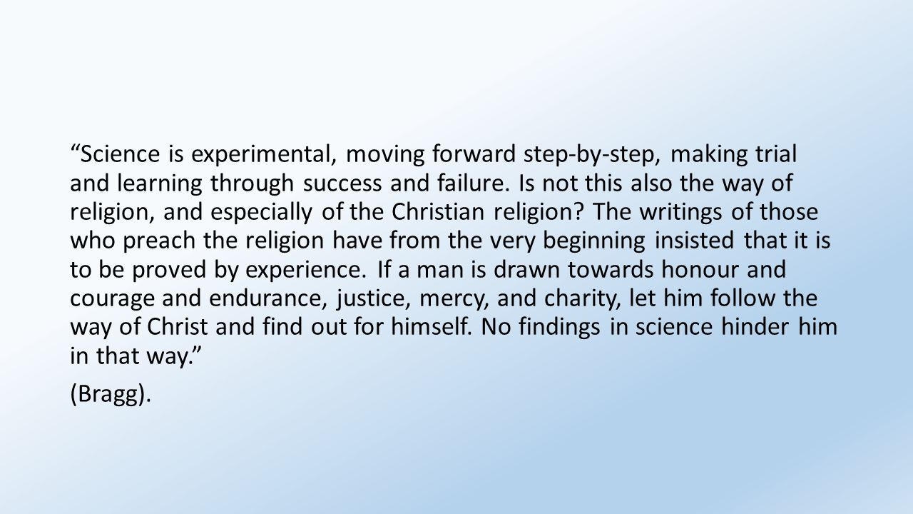 """Science is experimental, moving forward step-by-step, making trial and learning through success and failure. Is not this also the way of religion, an"