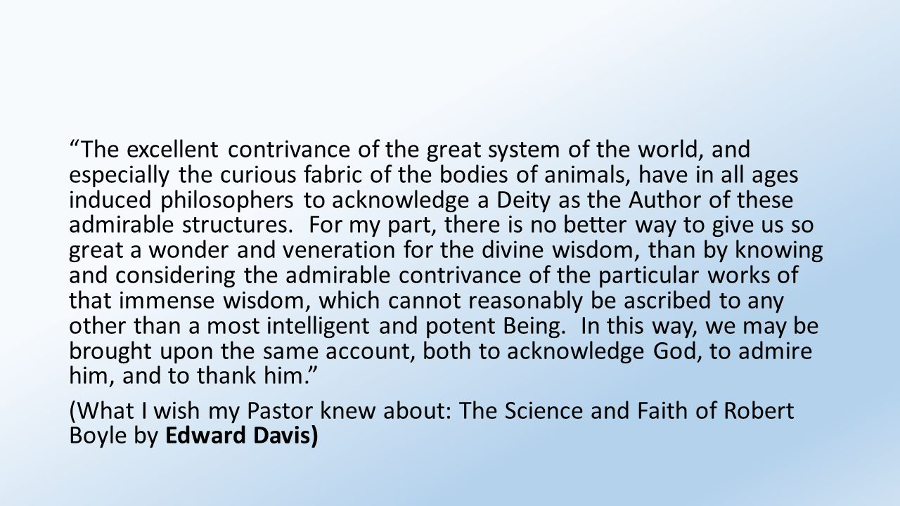 """The excellent contrivance of the great system of the world, and especially the curious fabric of the bodies of animals, have in all ages induced phil"