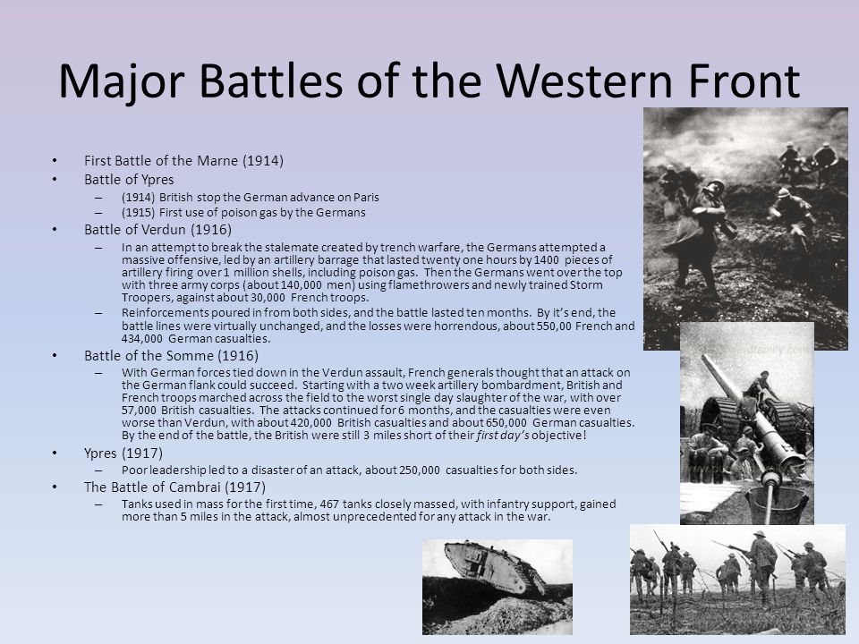 Major Battles of the Western Front First Battle of the Marne (1914) Battle of Ypres – (1914) British stop the German advance on Paris – (1915) First u