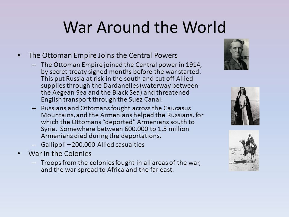War Around the World The Ottoman Empire Joins the Central Powers – The Ottoman Empire joined the Central power in 1914, by secret treaty signed months