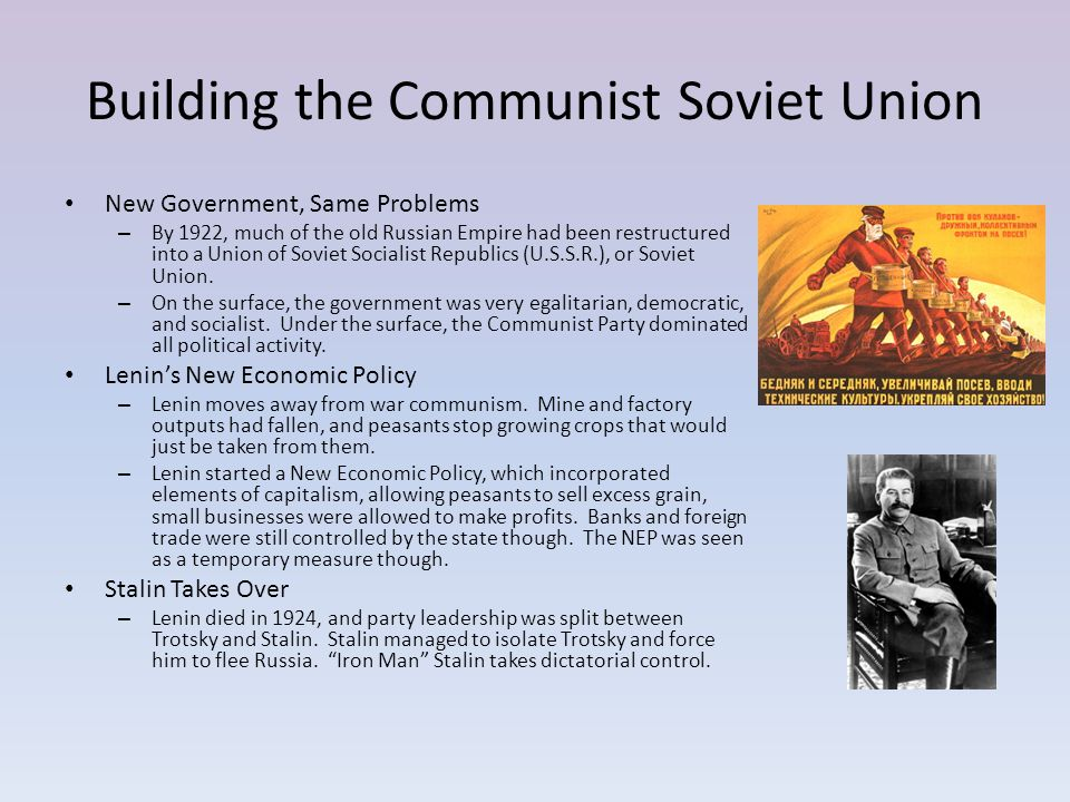 Building the Communist Soviet Union New Government, Same Problems – By 1922, much of the old Russian Empire had been restructured into a Union of Sovi