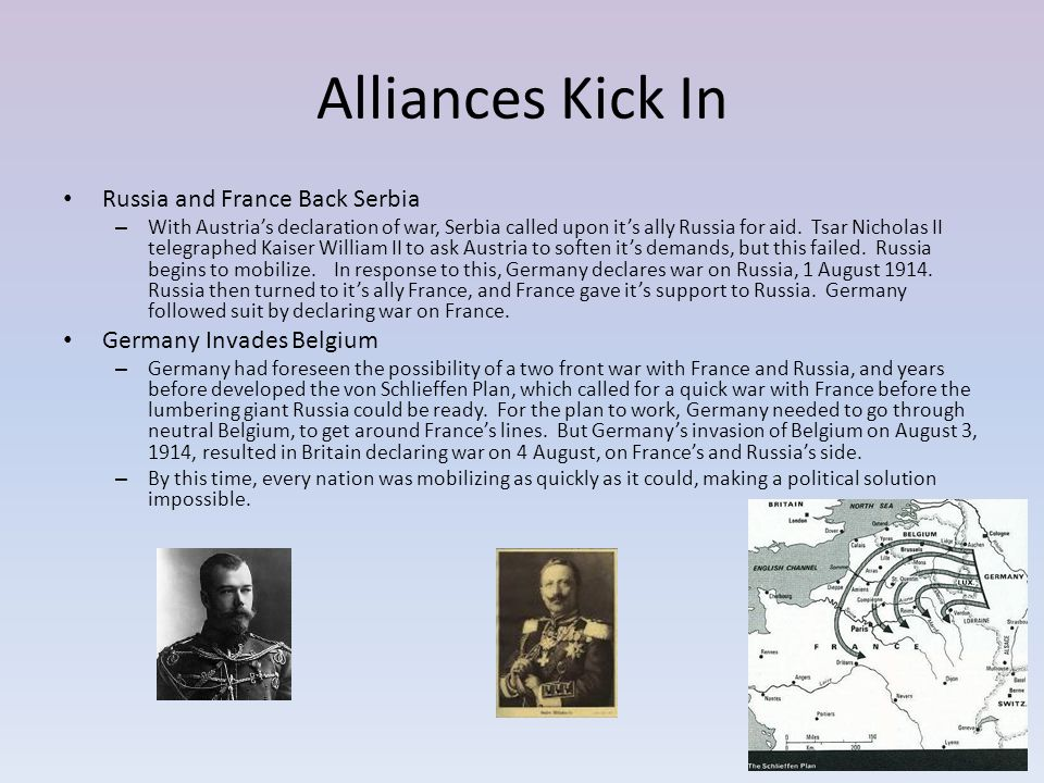 Alliances Kick In Russia and France Back Serbia – With Austria's declaration of war, Serbia called upon it's ally Russia for aid. Tsar Nicholas II tel