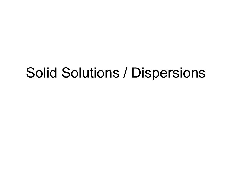 solid dispersion can be defined as ''a dispersion of one or more active ingredients in an inert carrier or matrix at solid state prepared by the melting (fusion), solvent, or melting–solvent method.'' Dispersions obtained through the fusion process are often called melts Those obtained by the solvent method are frequently referred to as coprecipitates or coevaporates Solid dispersions (coprecipitates and melts) provide a means of reducing particle size to the molecular level.