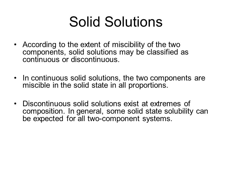 Solid Solutions According to the criterion of molecular size of the two components, the solid solutions are classified as substitutional or interstitial.
