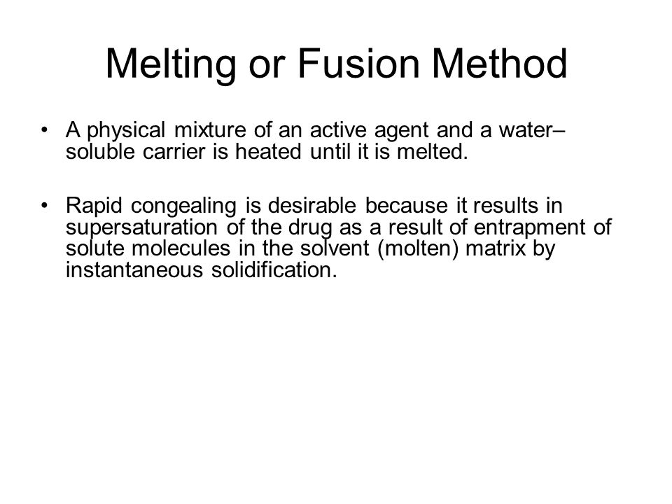 Melting or Fusion Method Spray congealing from a modified spray into a chilling chamber has also been used.