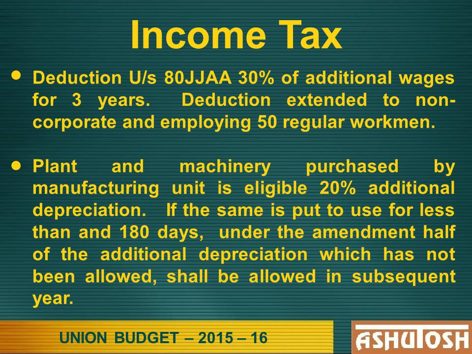 UNION BUDGET – 2015 – 16 Income Tax Deduction U/s 80JJAA 30% of additional wages for 3 years.