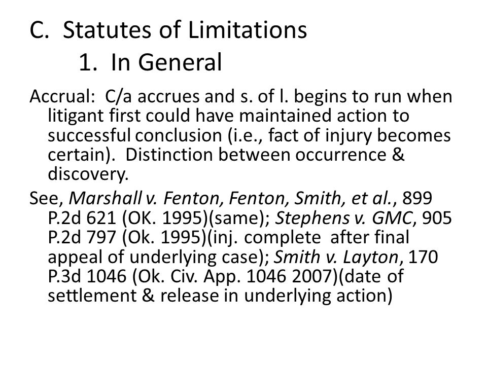 C. Statutes of Limitations 1. In General Accrual: C/a accrues and s. of l. begins to run when litigant first could have maintained action to successfu