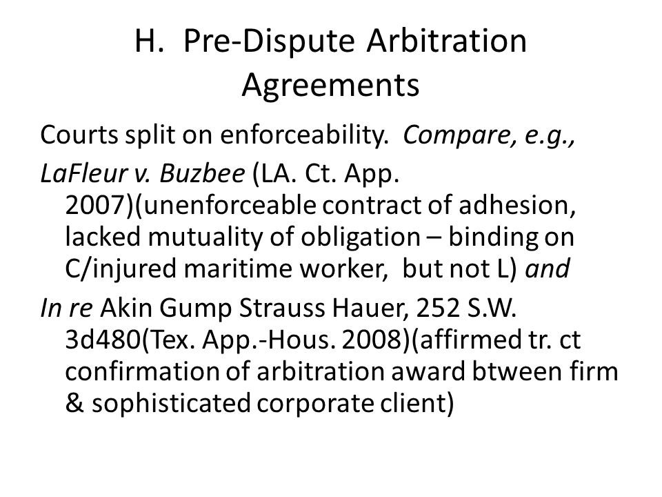 H. Pre-Dispute Arbitration Agreements Courts split on enforceability.