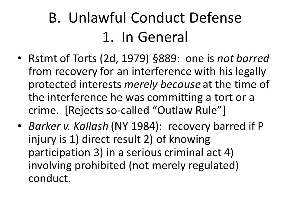 B. Unlawful Conduct Defense 1. In General Rstmt of Torts (2d, 1979) §889: one is not barred from recovery for an interference with his legally protect