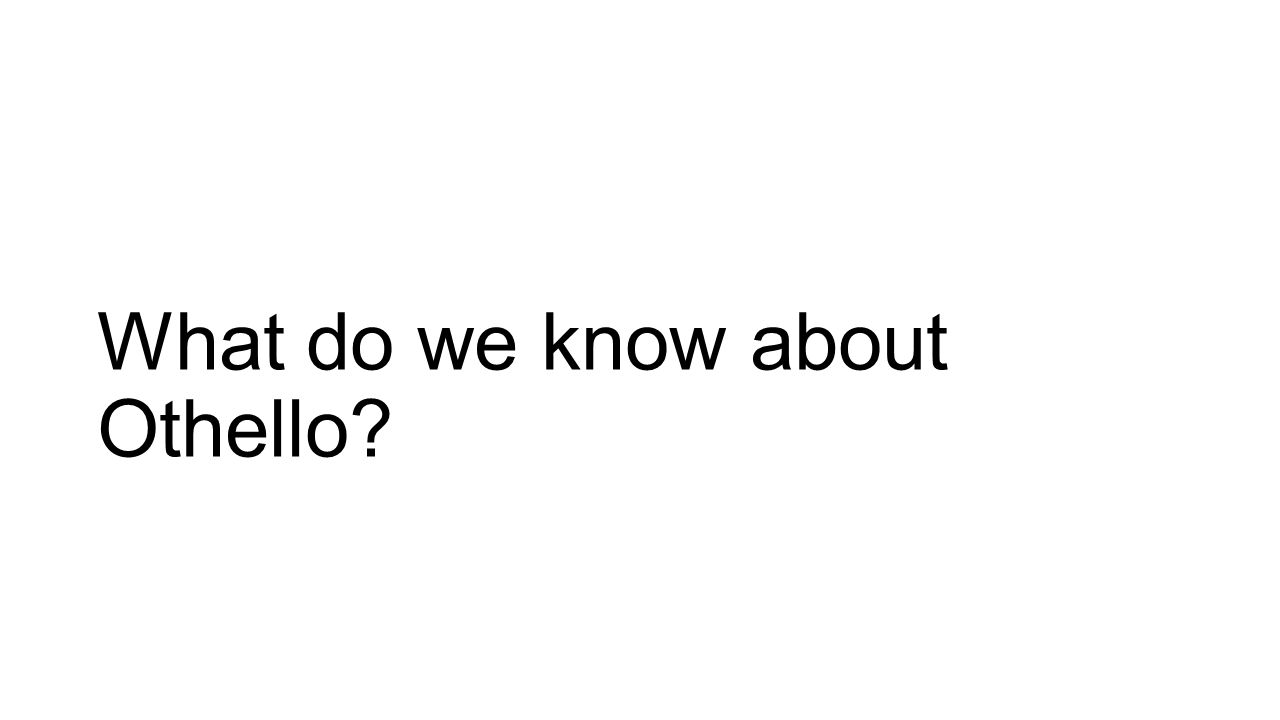 What do we know about Othello