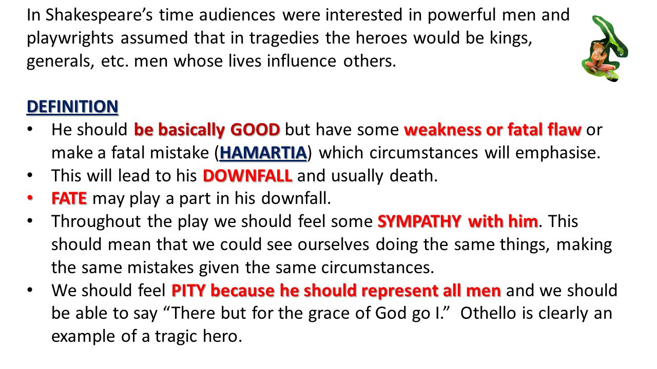 In Shakespeare's time audiences were interested in powerful men and playwrights assumed that in tragedies the heroes would be kings, generals, etc.