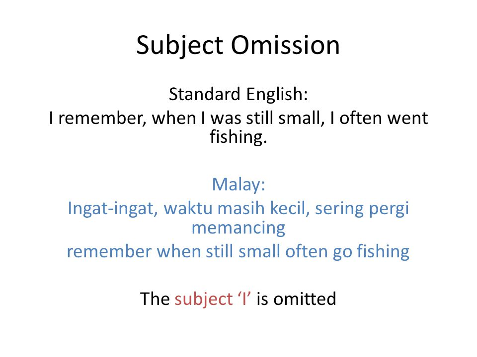 Subject Omission Standard English: I remember, when I was still small, I often went fishing.