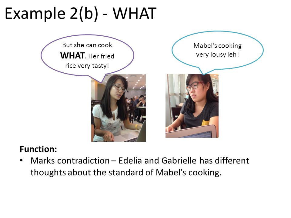 Example 2(b) - WHAT Function: Marks contradiction – Edelia and Gabrielle has different thoughts about the standard of Mabel's cooking.