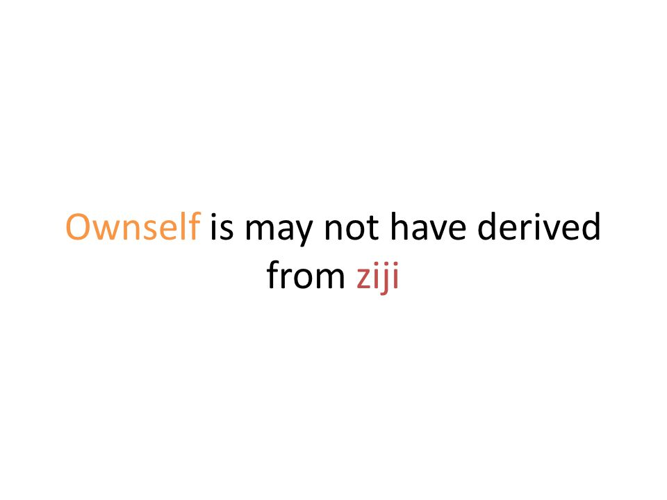 Ownself is may not have derived from ziji