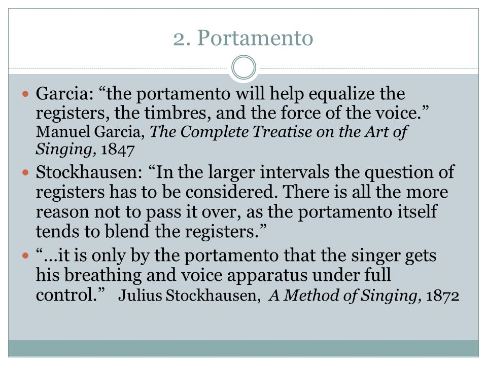 """2. Portamento Garcia: """"the portamento will help equalize the registers, the timbres, and the force of the voice."""" Manuel Garcia, The Complete Treatise"""
