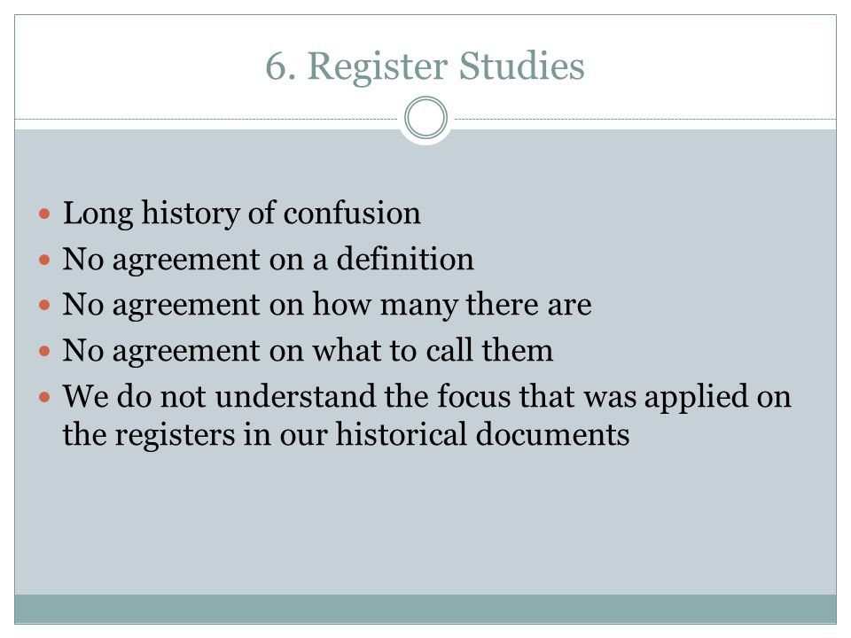 6. Register Studies Long history of confusion No agreement on a definition No agreement on how many there are No agreement on what to call them We do